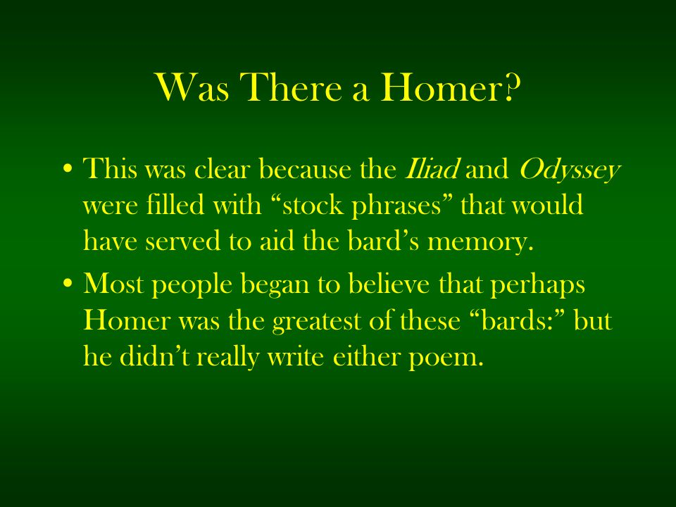 Was There a Homer This was clear because the Iliad and Odyssey were filled with stock phrases that would have served to aid the bard's memory.