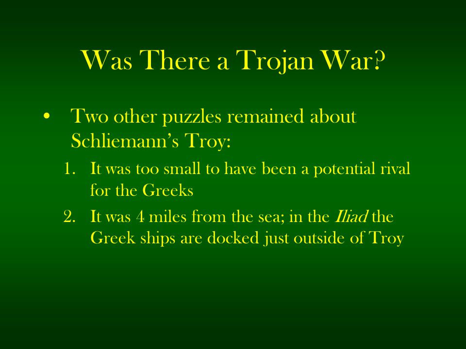 Was There a Trojan War Two other puzzles remained about Schliemann's Troy: It was too small to have been a potential rival for the Greeks.