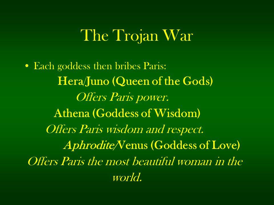 The Trojan War Offers Paris power. Athena (Goddess of Wisdom)