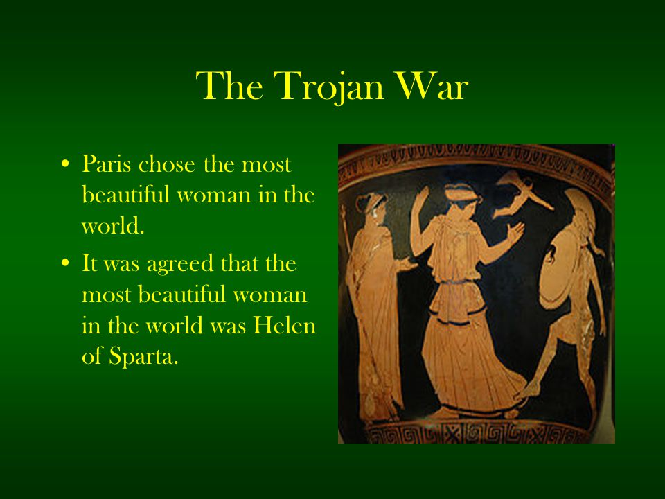 The Trojan War Paris chose the most beautiful woman in the world.