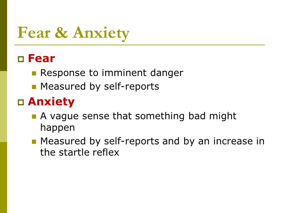 Fear & Anxiety Fear Anxiety Response to imminent danger