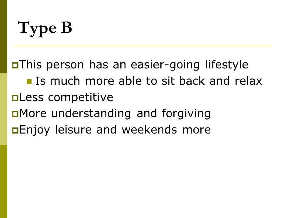 Type B This person has an easier-going lifestyle