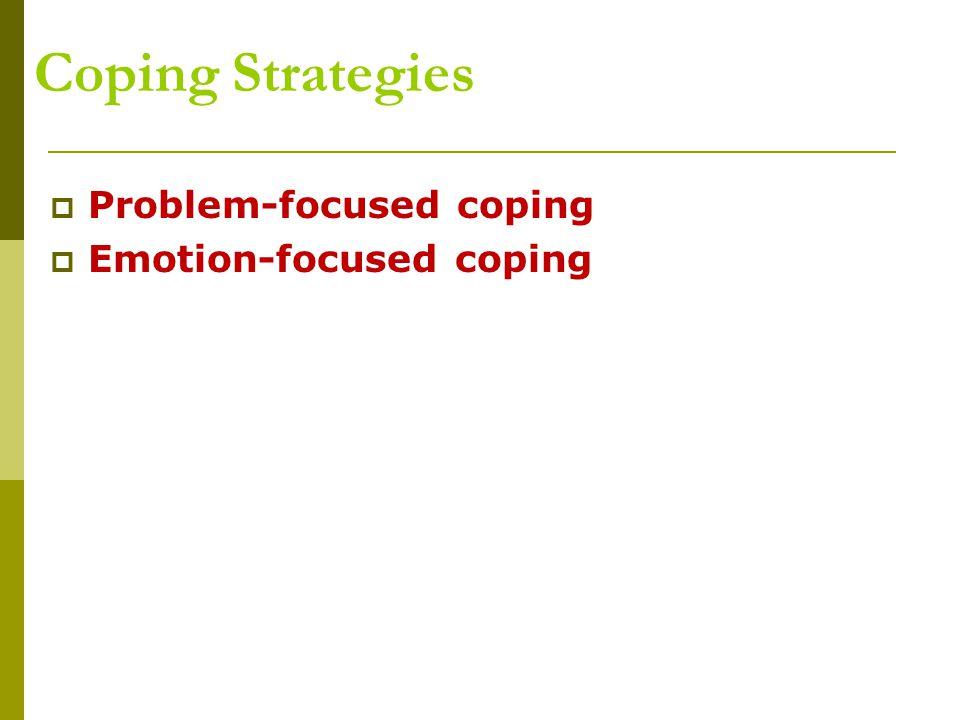 Coping Strategies Problem-focused coping Emotion-focused coping
