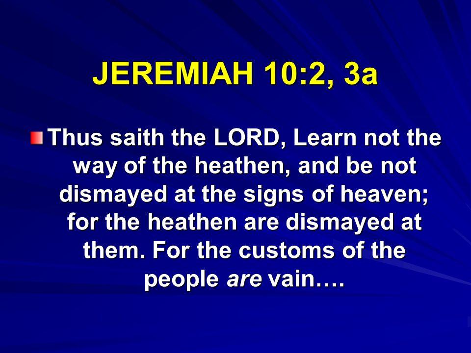 JEREMIAH 10:2, 3a