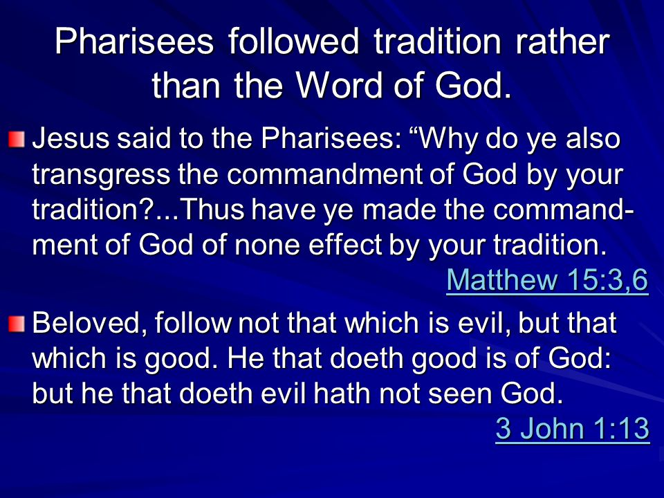 Pharisees followed tradition rather than the Word of God.