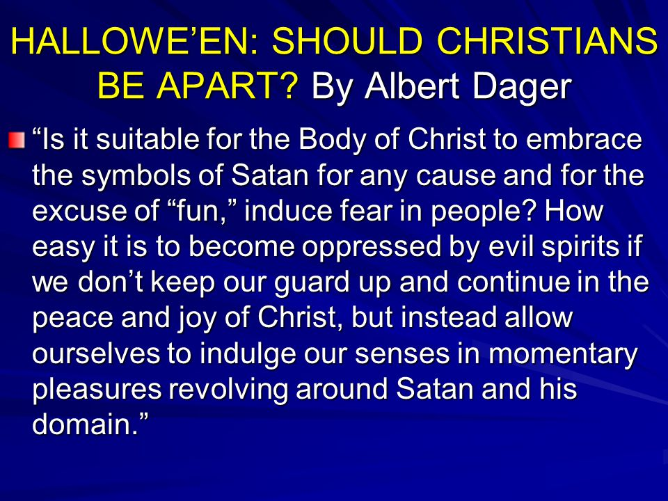 HALLOWE'EN: SHOULD CHRISTIANS BE APART By Albert Dager