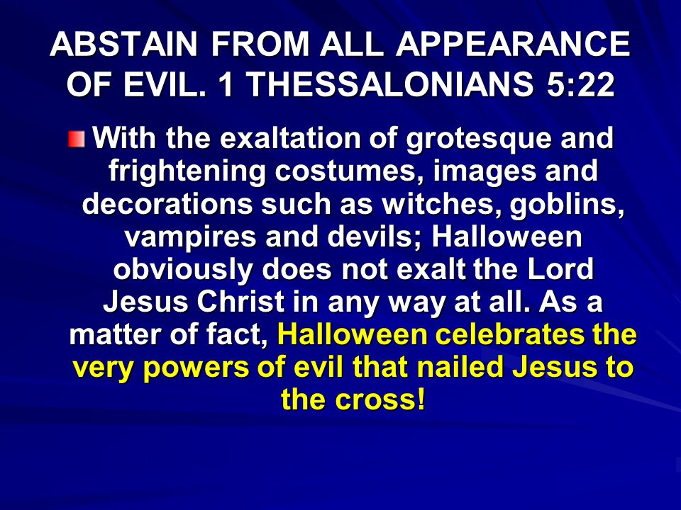 ABSTAIN FROM ALL APPEARANCE OF EVIL. 1 THESSALONIANS 5:22