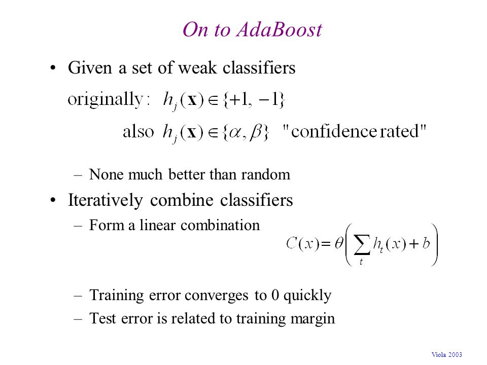 On to AdaBoost Given a set of weak classifiers