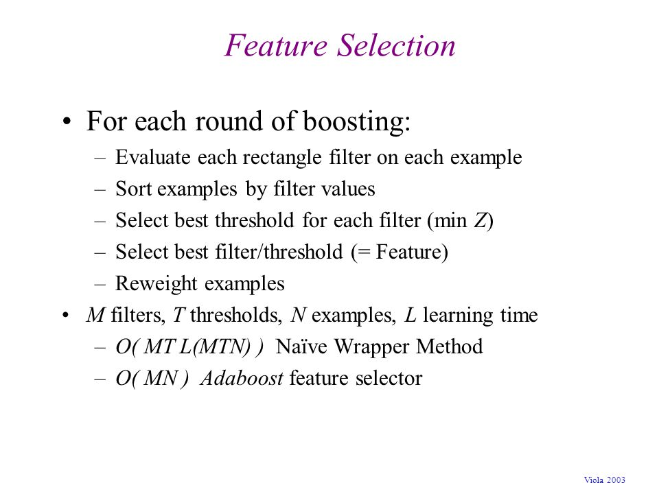 Feature Selection For each round of boosting: