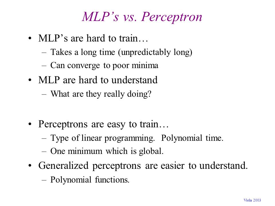 MLP's vs. Perceptron MLP's are hard to train…