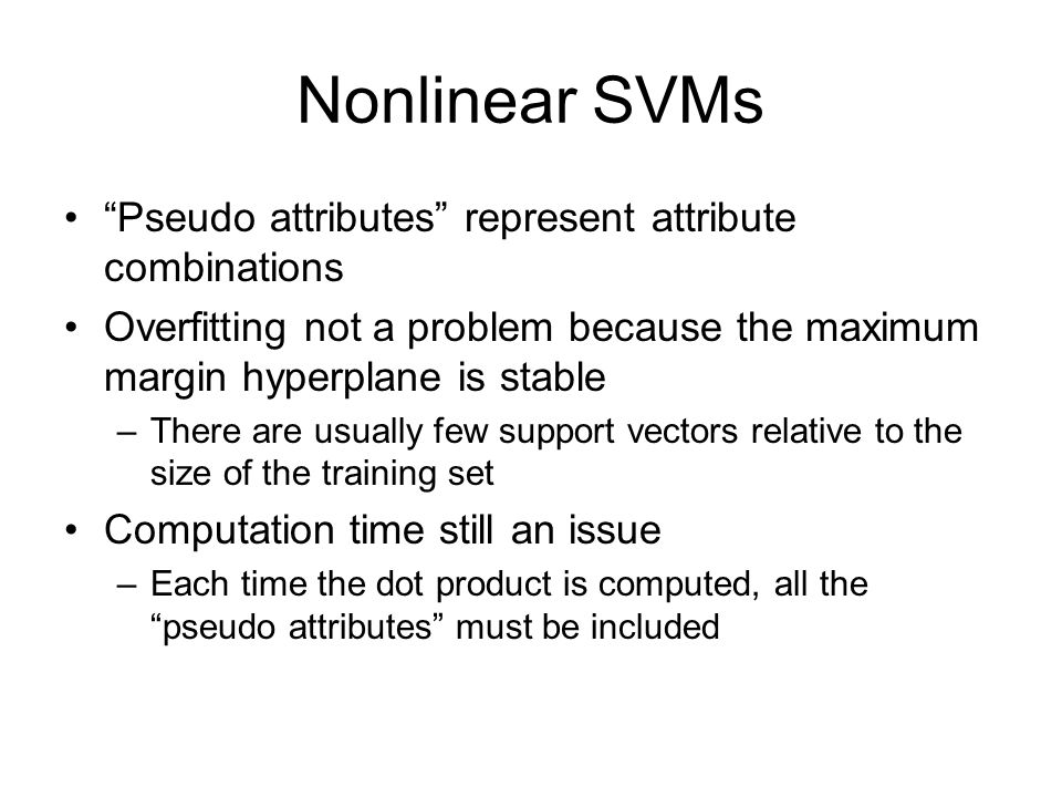 Nonlinear SVMs Pseudo attributes represent attribute combinations