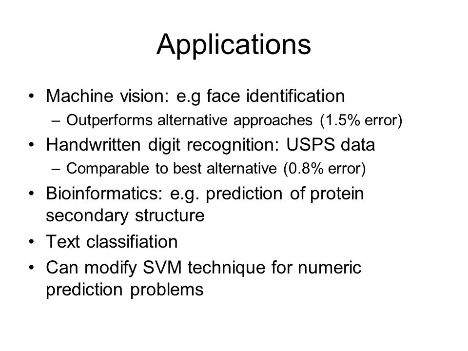 Applications Machine vision: e.g face identification