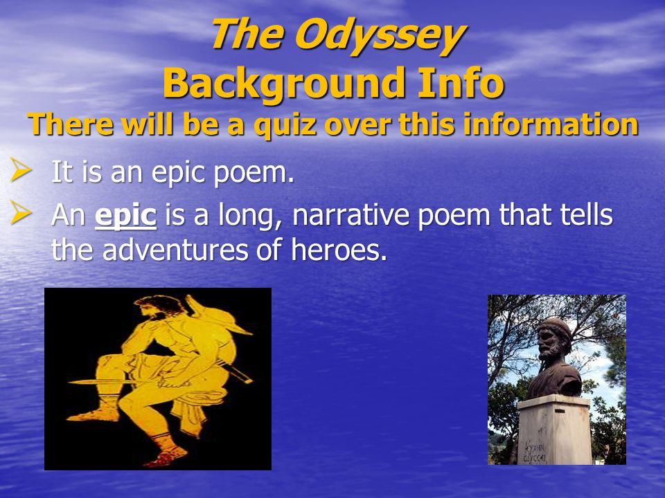 quiz odyssey background Odyssey background notes epic poem a the odyssey is written in a genre called an epic poem b an epic poem is a long, narrative poem about warriors and heroes – a free powerpoint ppt.