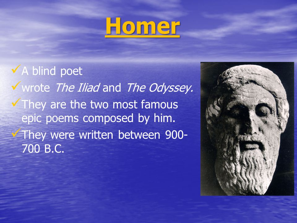 Homer A blind poet wrote The Iliad and The Odyssey.
