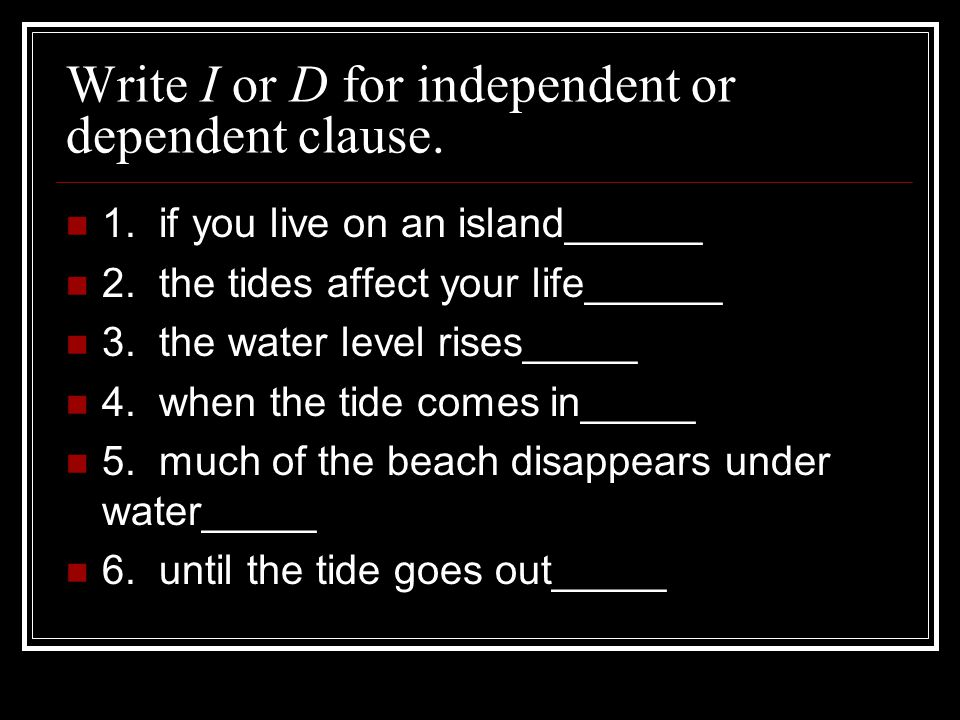 Write I or D for independent or dependent clause.