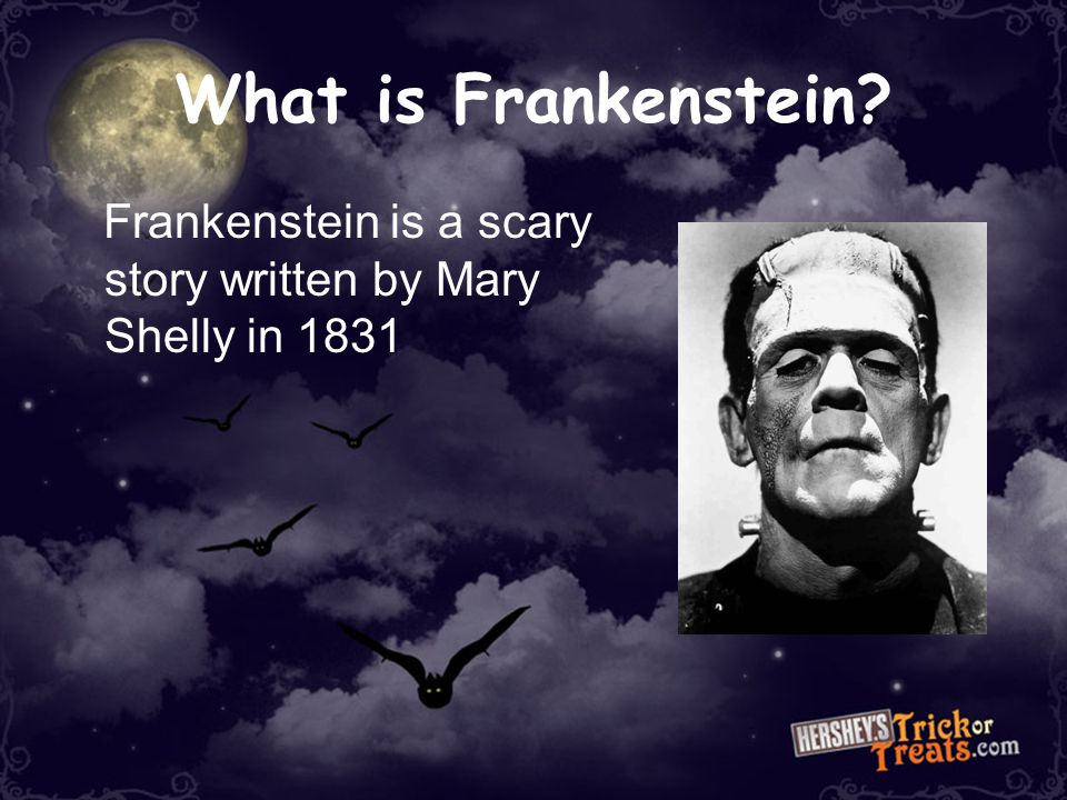 What is Frankenstein Frankenstein is a scary story written by Mary Shelly in 1831