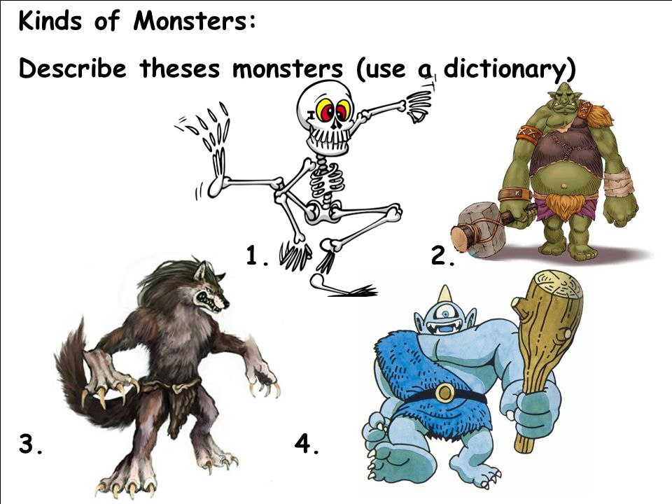 Kinds of Monsters: Describe theses monsters (use a dictionary) 1.