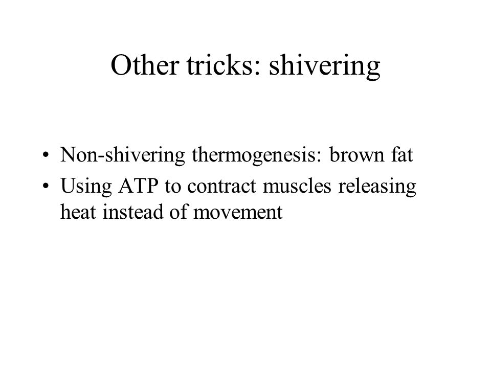 Other tricks: shivering