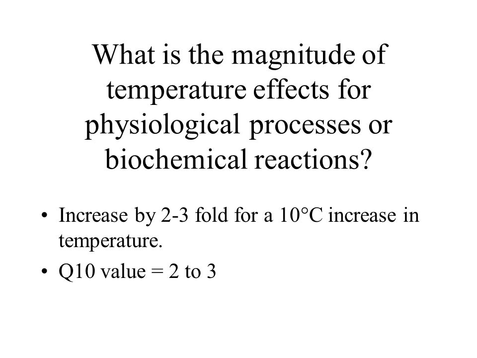 What is the magnitude of temperature effects for physiological processes or biochemical reactions