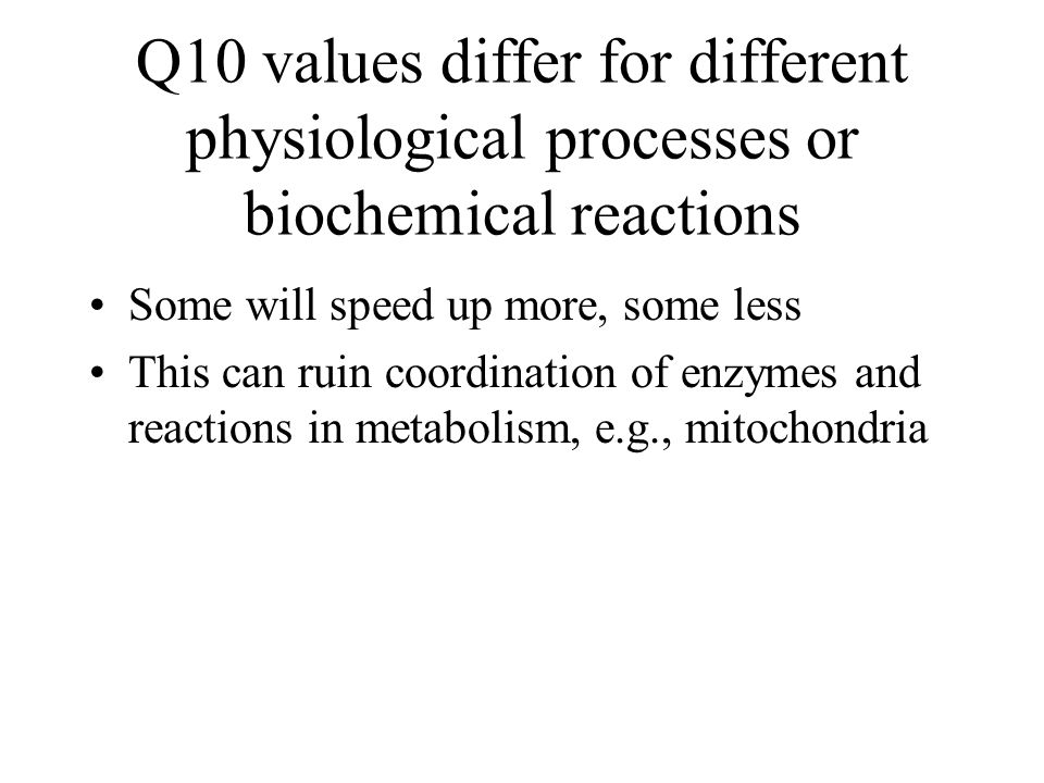 Q10 values differ for different physiological processes or biochemical reactions