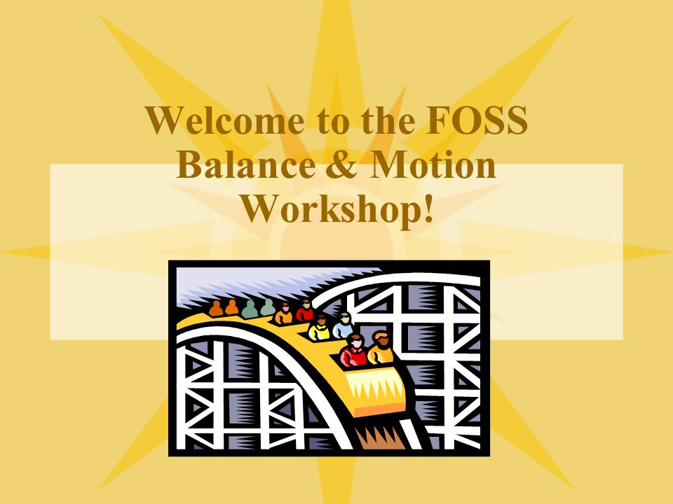 Welcome to the FOSS Balance & Motion Workshop!
