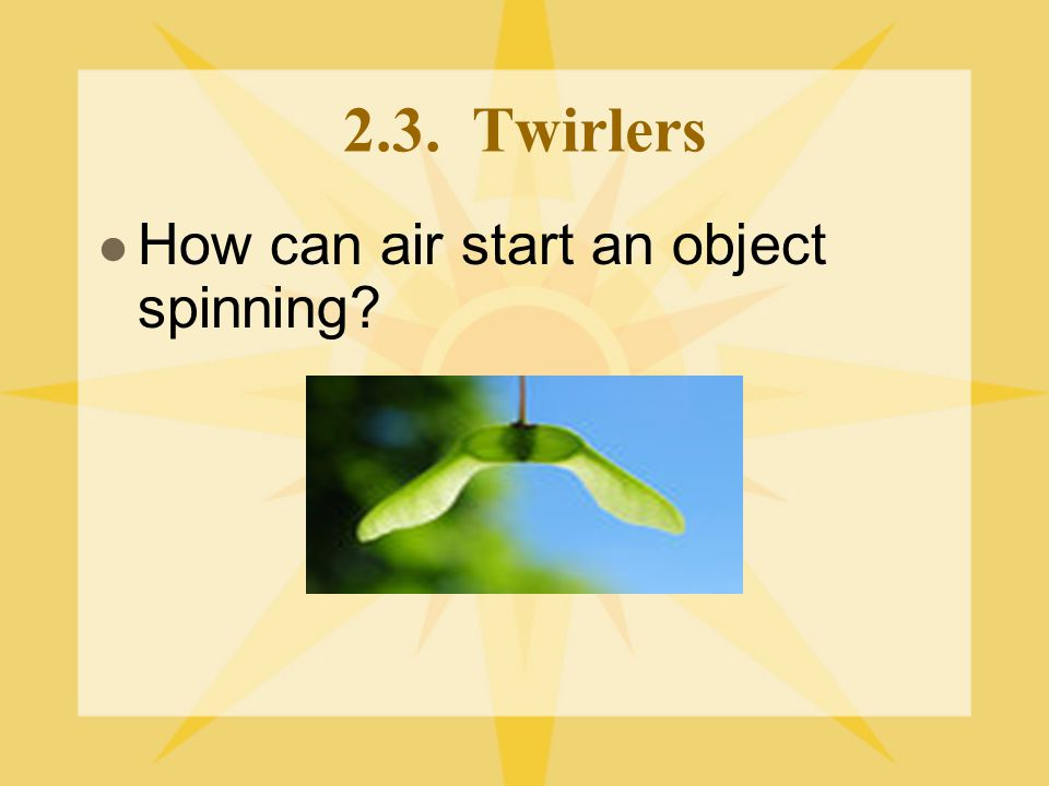 2.3. Twirlers How can air start an object spinning