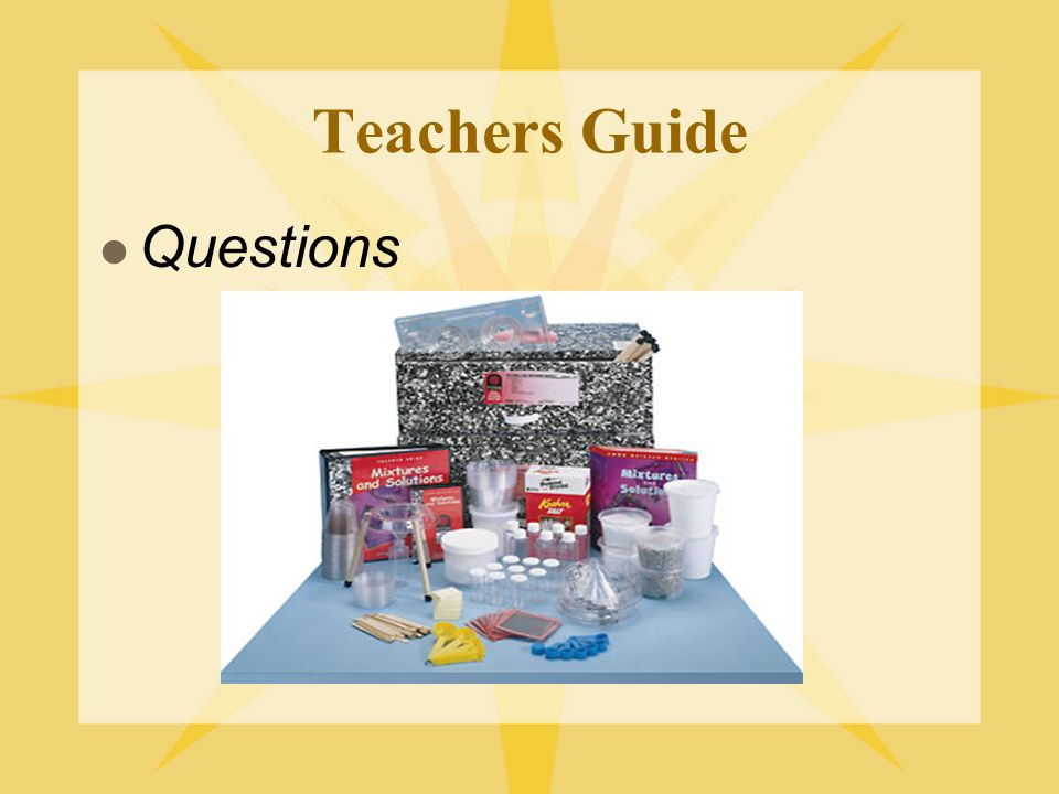 Teachers Guide Questions Walk through TG and discuss kit.