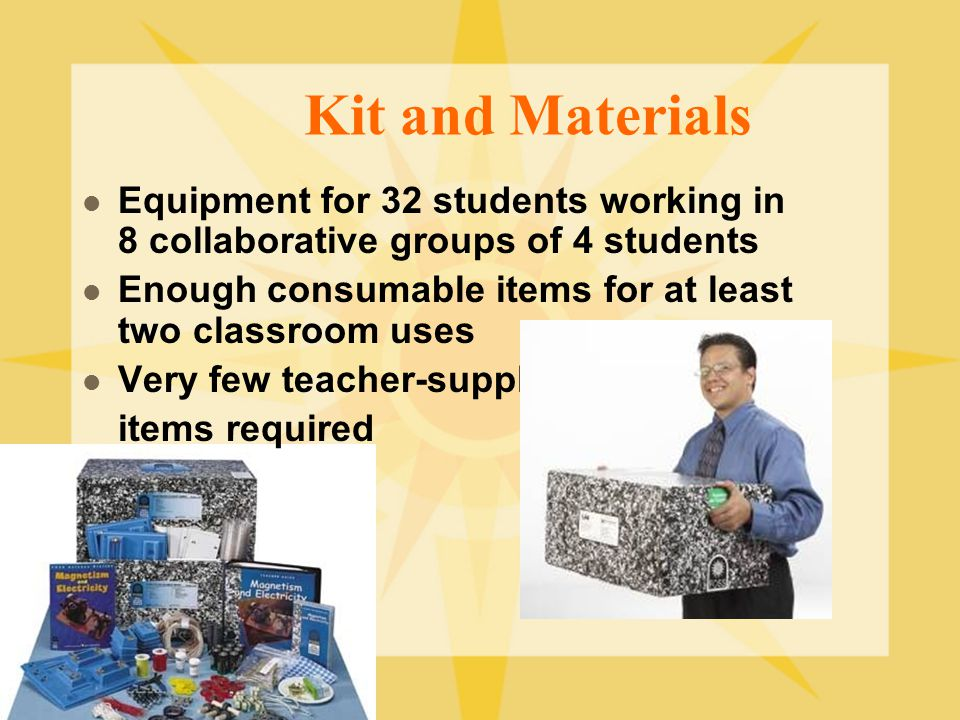 Kit and Materials Equipment for 32 students working in 8 collaborative groups of 4 students. Enough consumable items for at least two classroom uses.