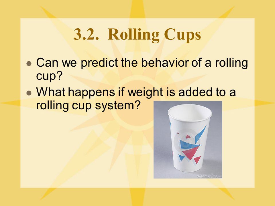 3.2. Rolling Cups Can we predict the behavior of a rolling cup