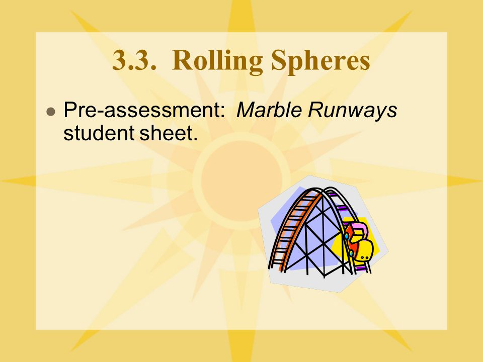 3.3. Rolling Spheres Pre-assessment: Marble Runways student sheet.