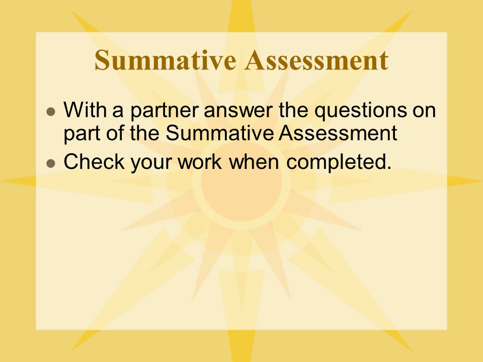 Summative Assessment With a partner answer the questions on part of the Summative Assessment. Check your work when completed.