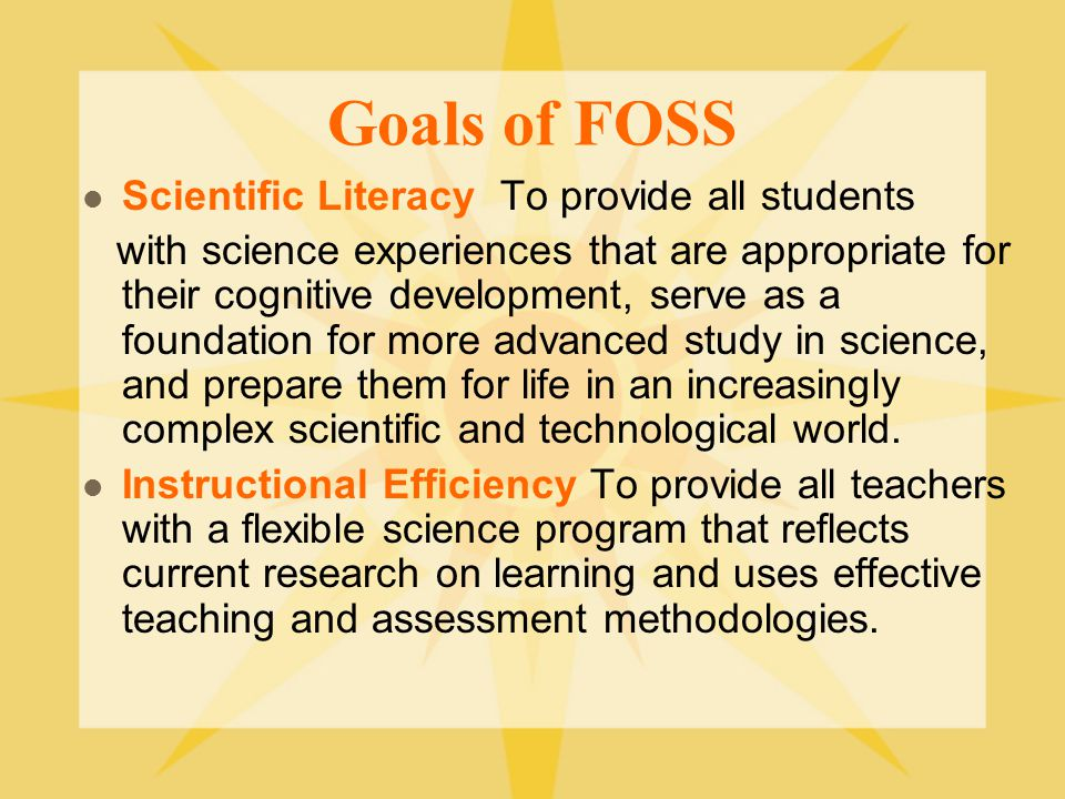 Goals of FOSS Scientific Literacy To provide all students
