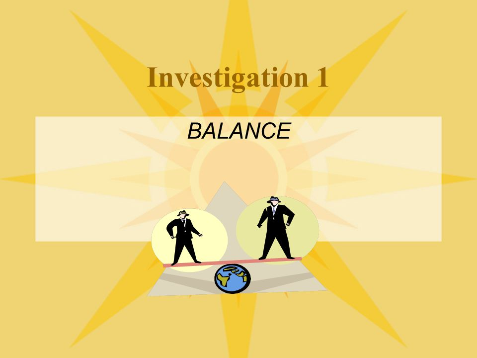 Investigation 1 BALANCE Start with Investigation 1.