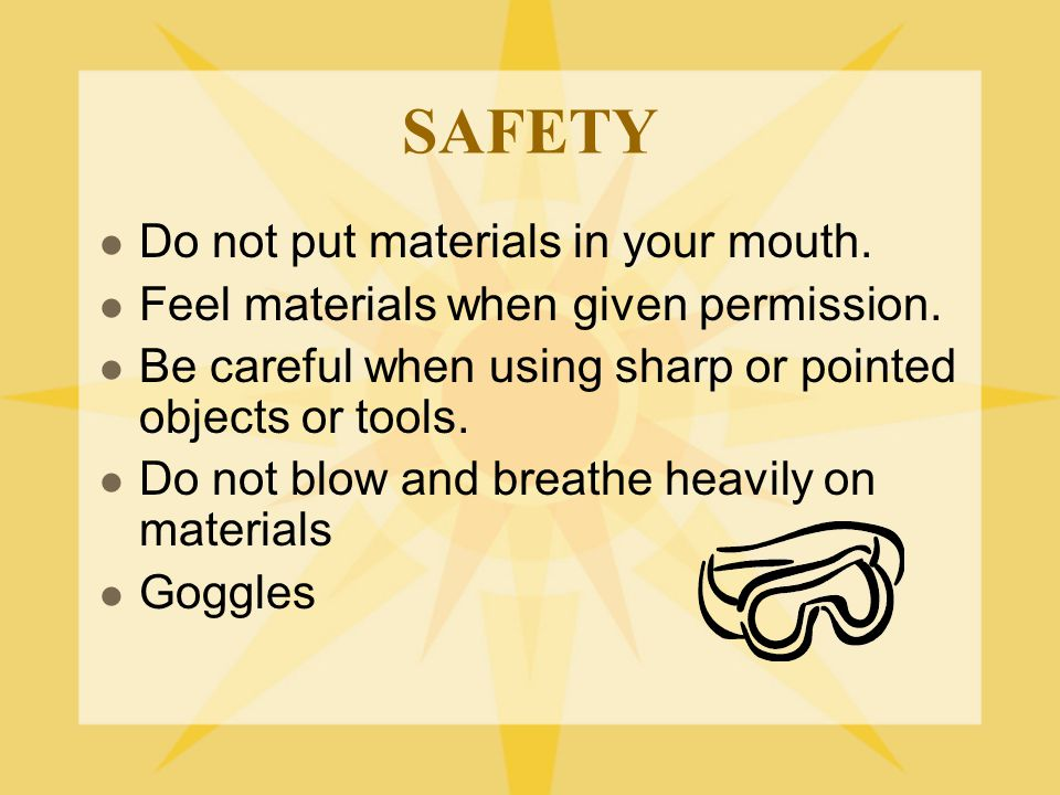 SAFETY Do not put materials in your mouth.