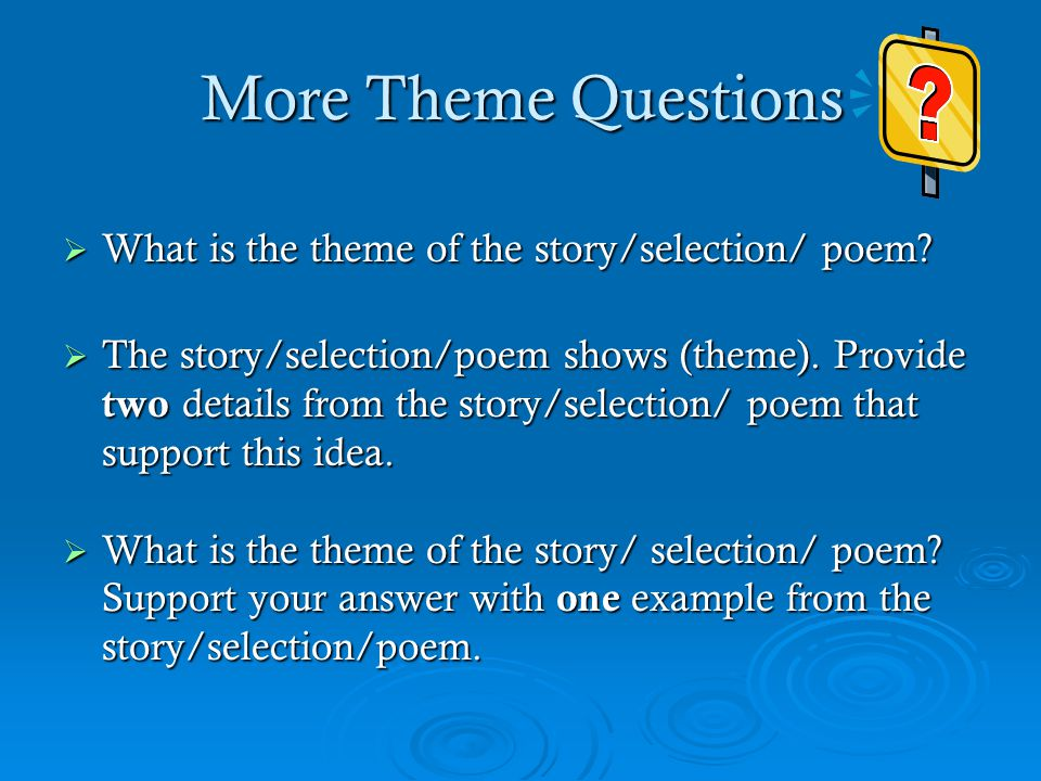 More Theme Questions What is the theme of the story/selection/ poem