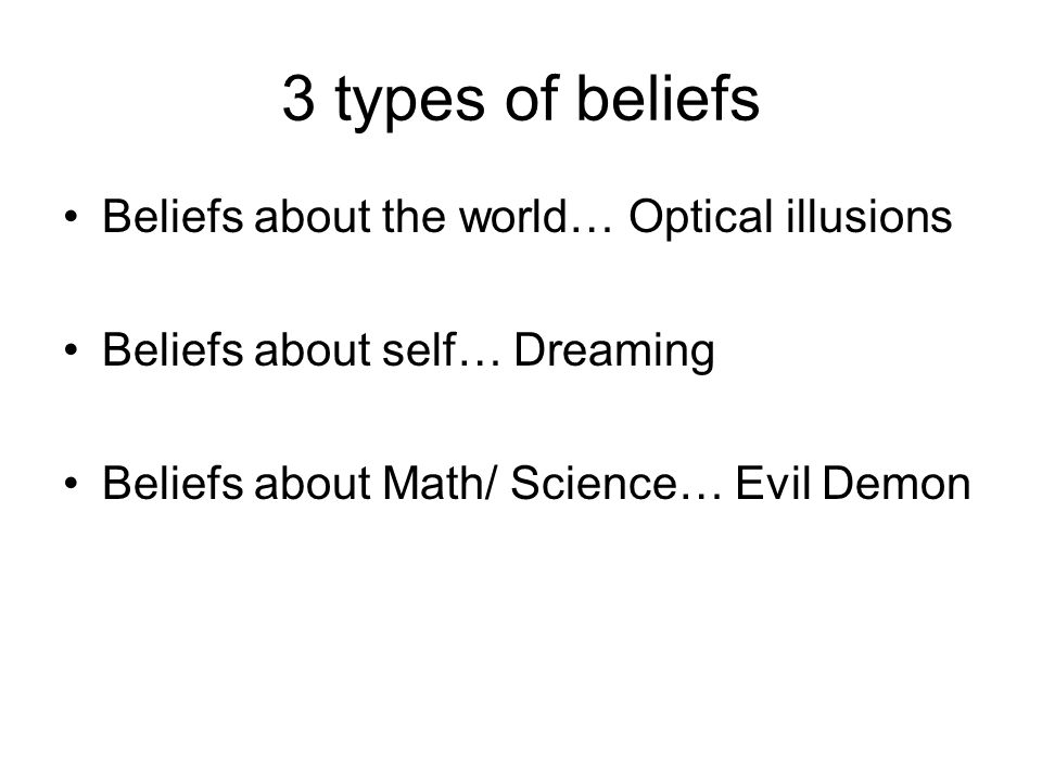 3 types of beliefs Beliefs about the world… Optical illusions