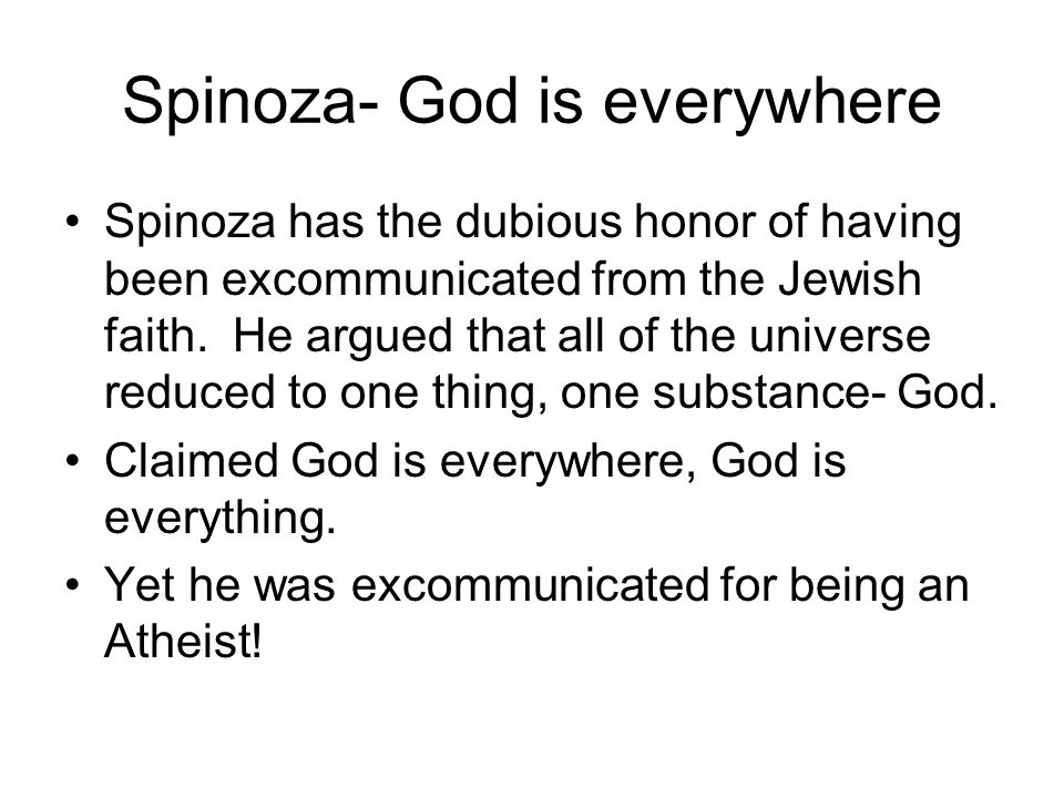 Spinoza- God is everywhere