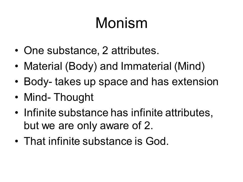 Monism One substance, 2 attributes.
