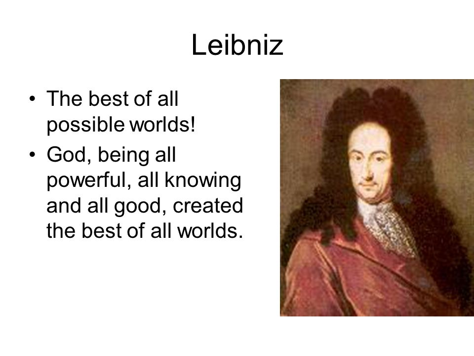Leibniz The best of all possible worlds!