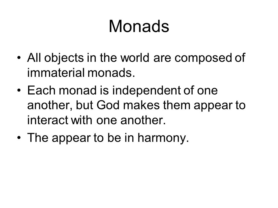 Monads All objects in the world are composed of immaterial monads.