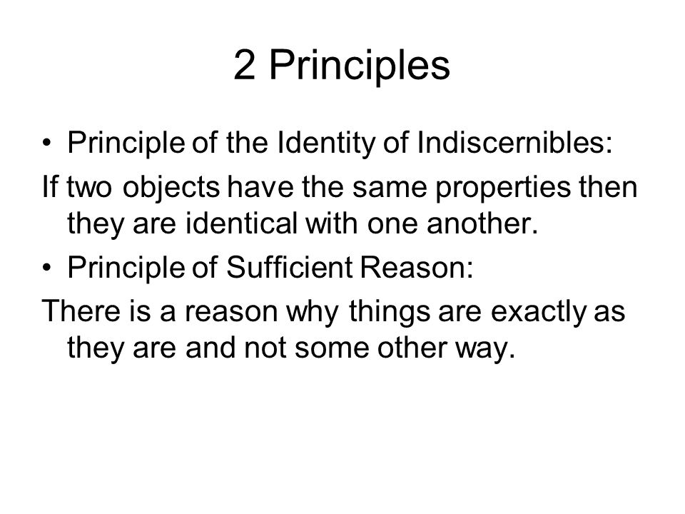2 Principles Principle of the Identity of Indiscernibles:
