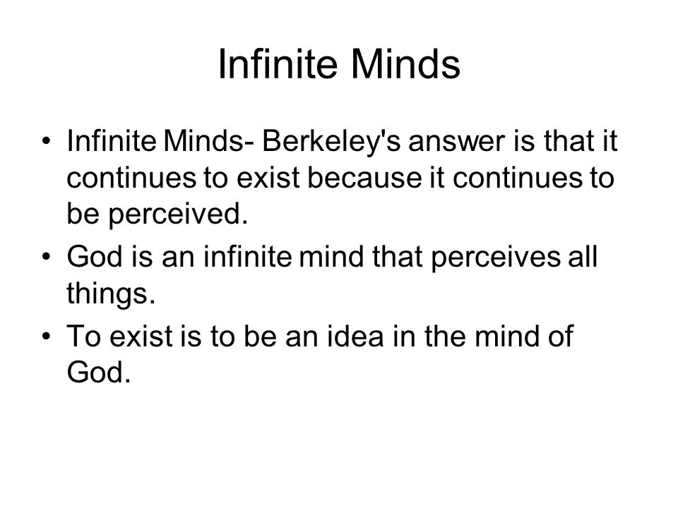Infinite Minds Infinite Minds- Berkeley s answer is that it continues to exist because it continues to be perceived.