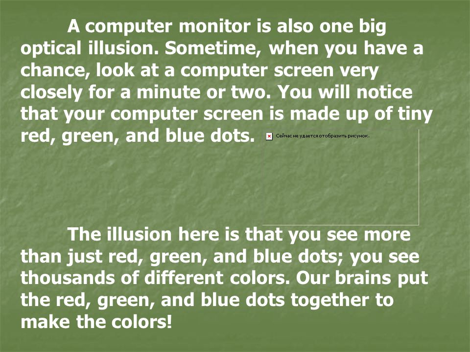 A computer monitor is also one big optical illusion