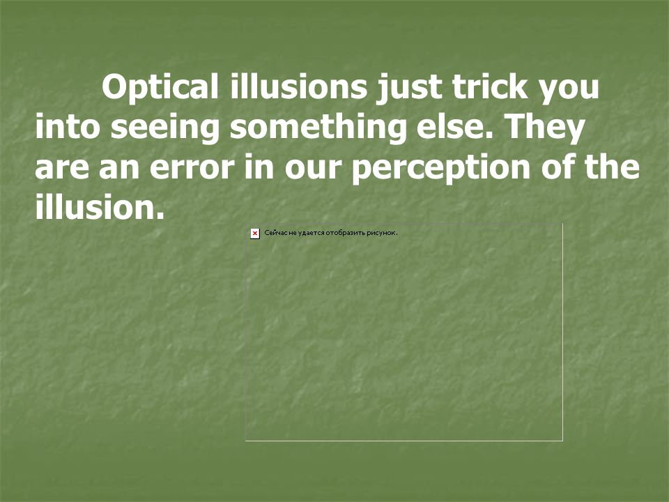 Optical illusions just trick you into seeing something else