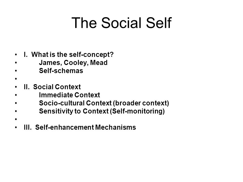 The Social Self I. What is the self-concept James, Cooley, Mead
