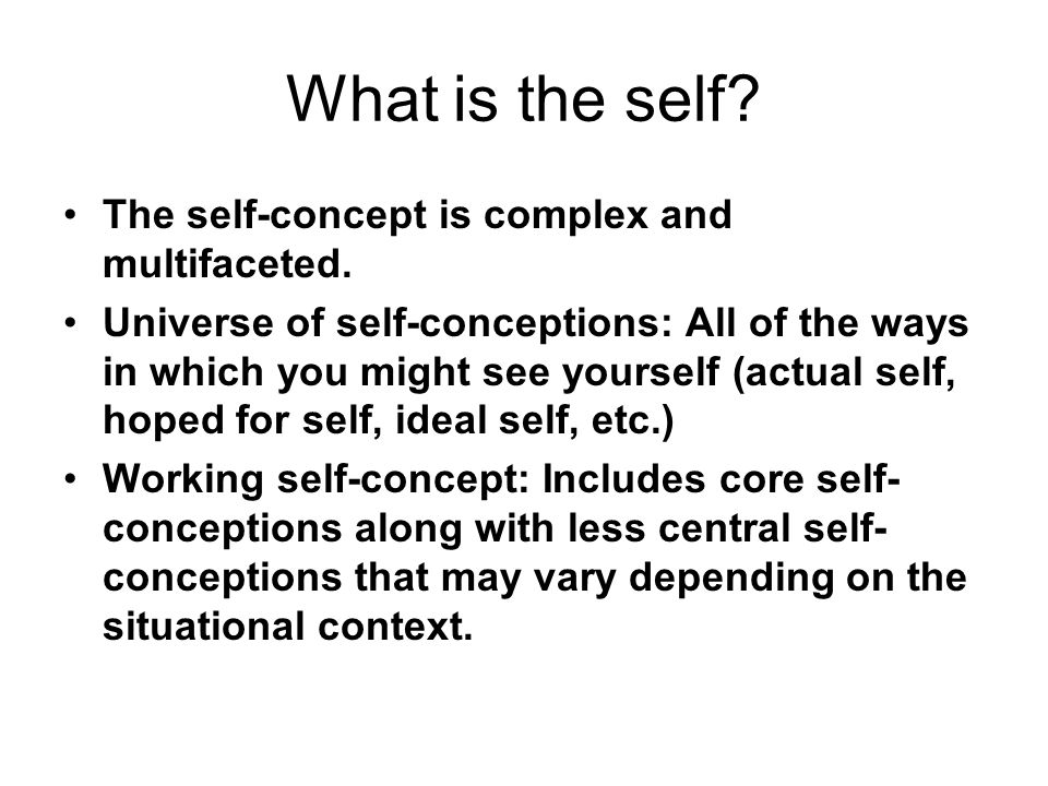 What is the self The self-concept is complex and multifaceted.