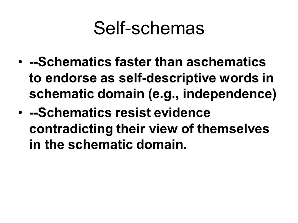 Self-schemas --Schematics faster than aschematics to endorse as self-descriptive words in schematic domain (e.g., independence)