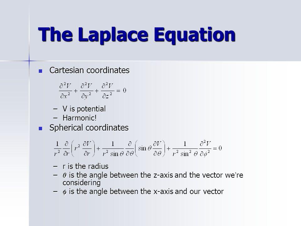 The Laplace Equation Cartesian coordinates Spherical coordinates