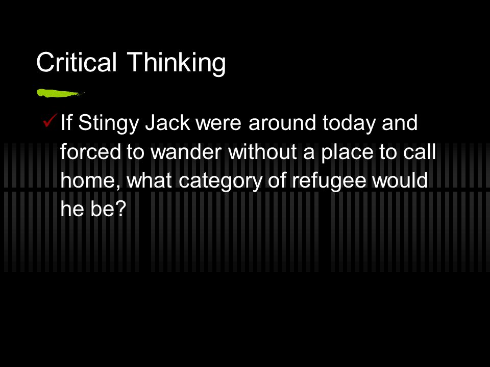 Critical Thinking If Stingy Jack were around today and forced to wander without a place to call home, what category of refugee would he be