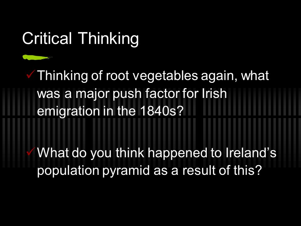 Critical Thinking Thinking of root vegetables again, what was a major push factor for Irish emigration in the 1840s